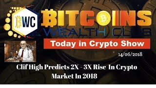 Clif High Predicts 2X - 3X Rise  In Crypto Market In 2018    ... Today In Crypto Show 14/06