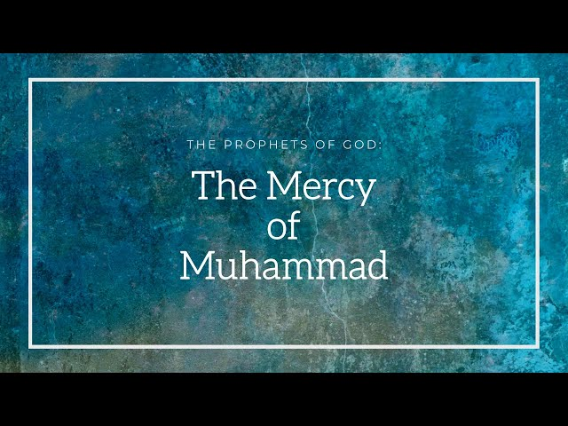 The Prophets of God | The Mercy of Muhammad | Sheikh Azhar Nasser