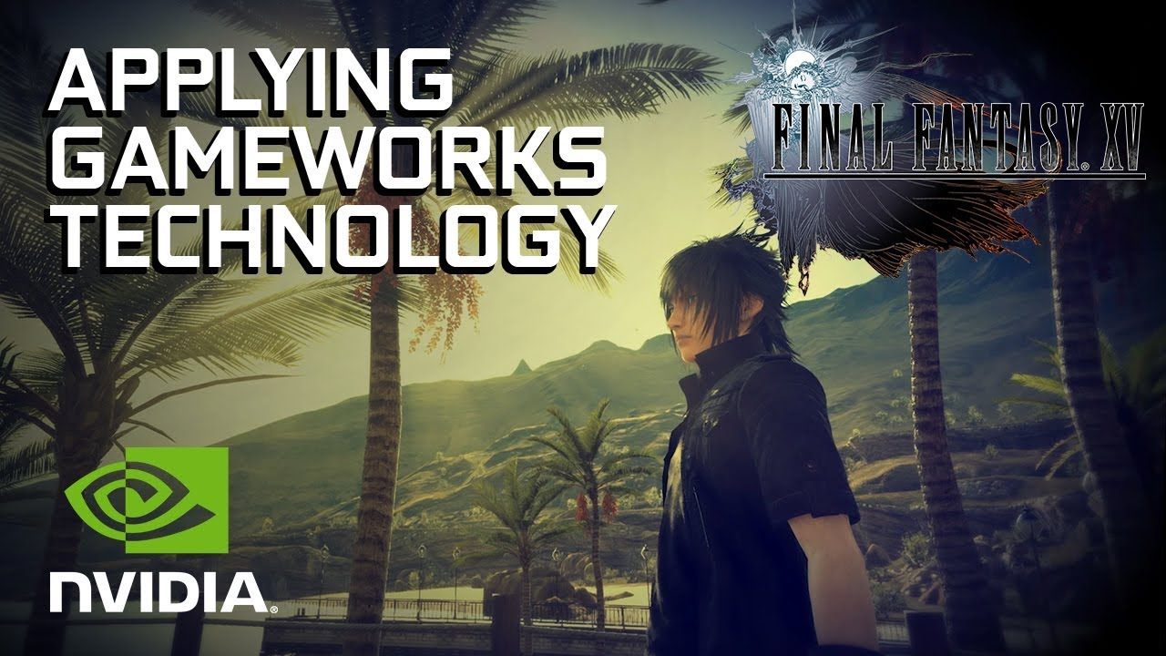 How to get the best visual experience in Final Fantasy XV on PC