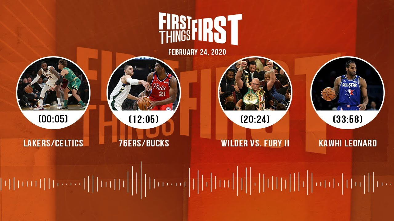 Lakers/Celtics, 76ers/Bucks, Wilder vs. Fury II, Kawhi (2.24.20) | FIRST THINGS FIRST Audio Podcast