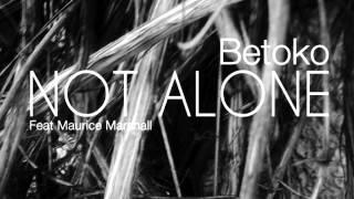 Betoko - Not Alone (Maurice Aymard & Garnica Remix)