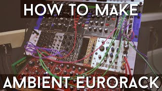 How to Make Ambient Chill Music with MODULAR Synthesizer / EURORACK
