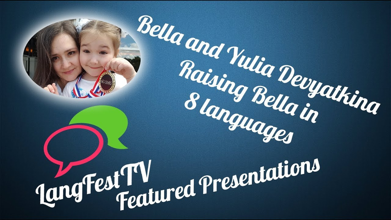 LangFest17: Bella and Yulia Devyatkina - Raising Bella in 8 languages