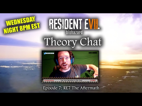 Theory Chat Episode 7 (Replay):  Resident Evil 7 The Aftermath