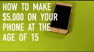 HOW TO MAKE $5,000 AT 15 YEARS OLD USING YOUR PHONE!