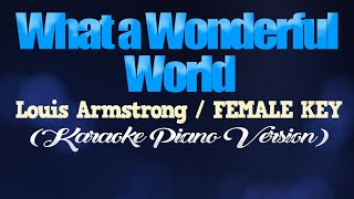 WHAT A WONDERFUL WORLD - Louis Armstrong/FEMALE KEY (KARAOKE PIANO VERSION)