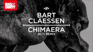 Bart Claessen - Chimaera (ACTI Remix) [Big & Dirty Recordings]