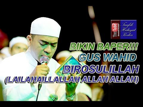 Gus Wahid - Birosulillahi Wal Badawi & Lailahaillallah Allah Allah - Bikin Baper!!!