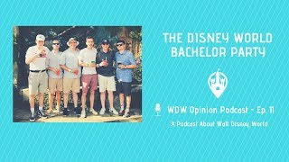 Walt Disney World Bachelor Party | WDW Opinion Ep. 11