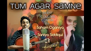 Tum Agar Samne Duet (Collab) Cover By Soham Oganiya & Saniya Siddiqui Latest version 2018