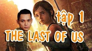 The Last Of Us - Cảm động đến chảy nước cùng Mixigaming #1