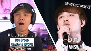 BOY GROUP REACTS TO KPOP - KEVIN EDITION - 'My Answer' EXO LANGSUNG