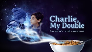 Charlie, My Double | Someone's wish came true