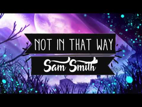 Sam Smith – Not In That Way (Lyrics)