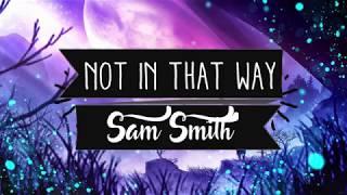 Sam Smith – Not In That Way (Lyrics)