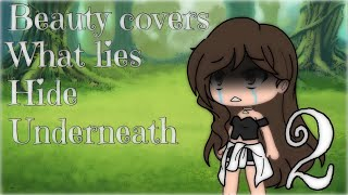 Beauty covers what lies hide underneath || Part 2 || No music