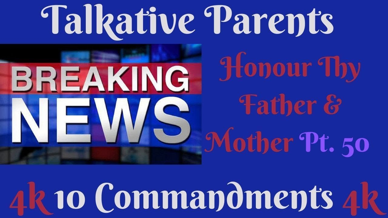 TEN COMMANDMENTS: HONOUR THY FATHER AND THY MOTHER PT. 50 (TALKATIVE PARENTS)