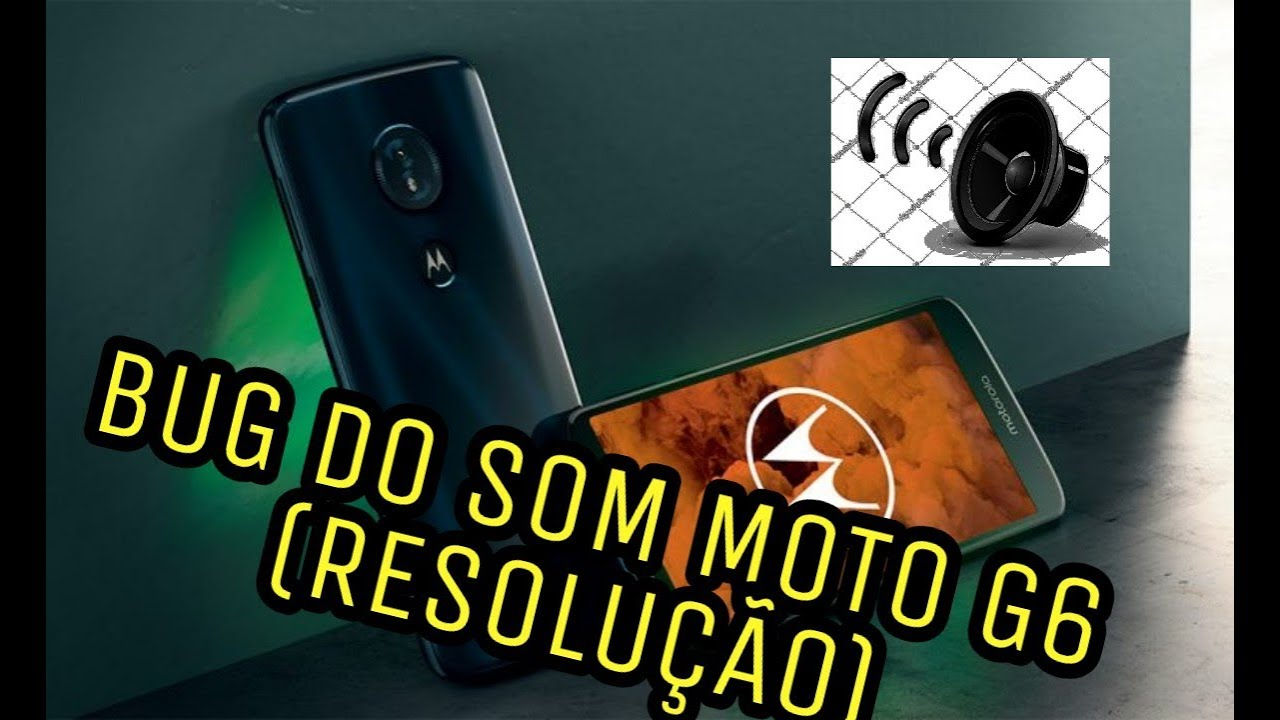 Como resolver o problema do Moto G6(Bug do Som)2018
