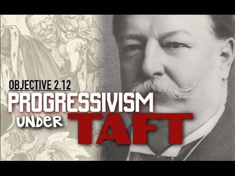 Objective 2.12- Progressivism Under Taft