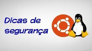 Dicas de segurança Usuário Ubuntu, Linux safety tips
