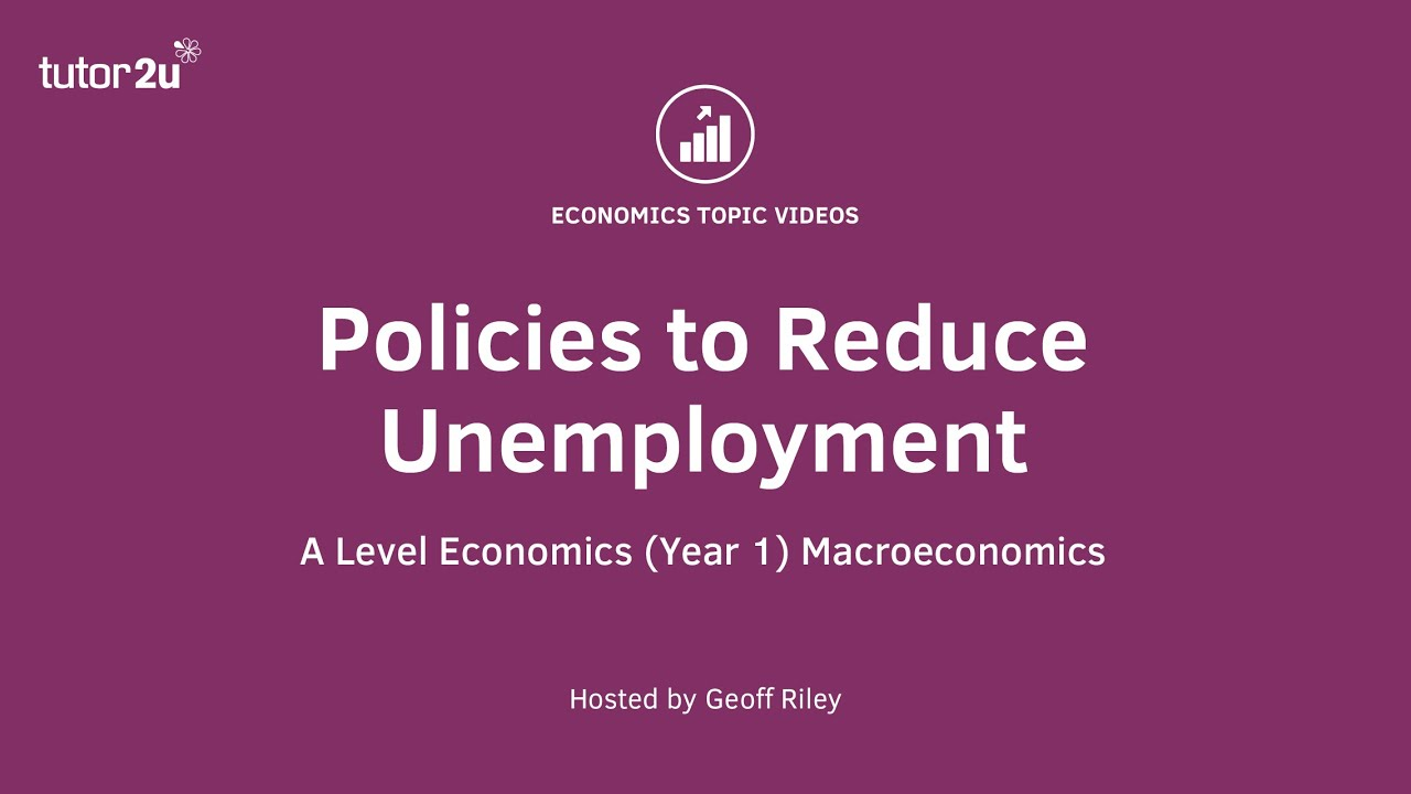 unemployment policies to reduce unemployment tutor2u economics