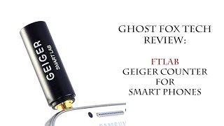 FTLab Geiger Counter for Smart Phones - Review
