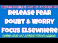 Abraham Hicks • Release fear doubt and worry by focusing elsewhere • Esther Hicks Law of Attraction