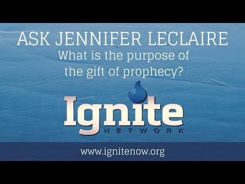 Gift of Prophecy: What's the Purpose?   Ask Jennifer LeClaire   Ignite  Network