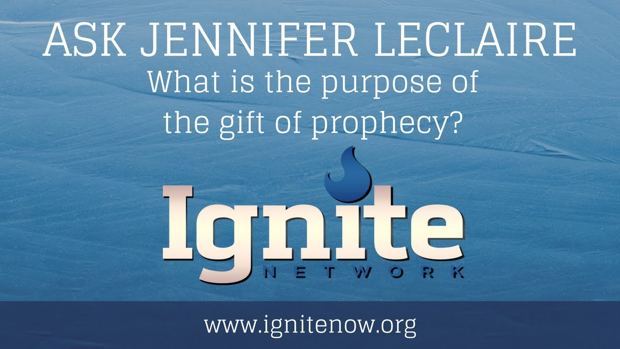 Gift of Prophecy: What's the Purpose? | Ask Jennifer LeClaire | Ignite Network