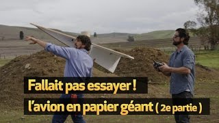 Fallait pas essayer: L'avion en papier géant ! (2e partie)