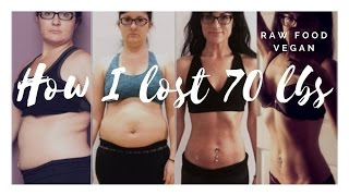 HOW I LOST 70 LBS || RAW VEGAN WEIGHT LOSS TRANSFORMATION