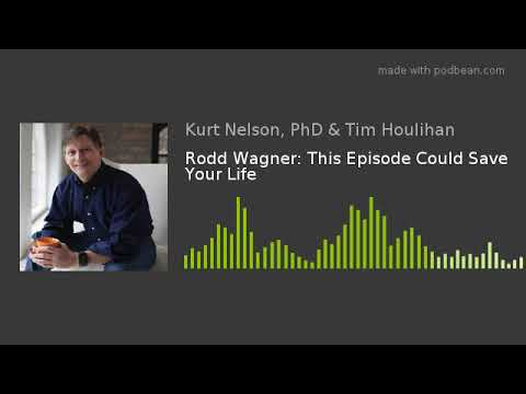 Rodd Wagner: This Episode Could Save Your Life