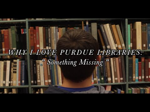 "Why I Love Purdue Libraries: ""Something Missing"""