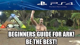 TOP TIPS TO BECOME THE BEST ON ARK: SURVIVAL EVOLVED - PS4 - (BEGINNERS GUIDE)
