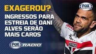 """Aumento dos preços para estreia de Daniel Alves é assunto no """"Fox Sports Rádio"""""""