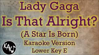Lady Gaga - Is That Alright? Karaoke Instrumental Lyrics Cover Lower Key E Mp3