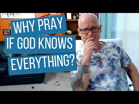 Why Pray If God Knows Everything And Is Sovereign
