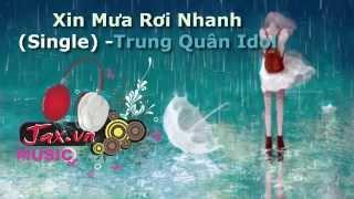 Xin Mưa Rơi Nhanh - Trung Quân Idol
