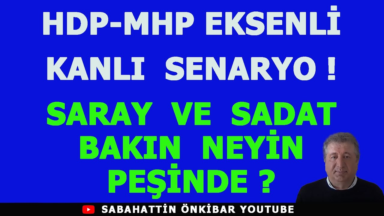 HDP -MHP EKSENLİ KANLI SENARYO !.SARAY VE SADAT BAKIN NEYİN PEŞİNDE?
