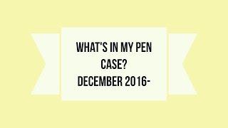 What's in my pen case: December 2016-