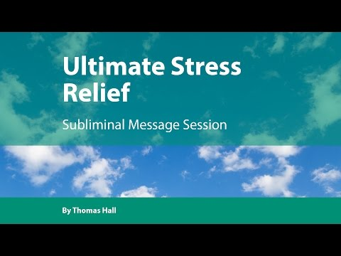 Ultimate Stress Relief - Subliminal Message Session - By Thomas Hall