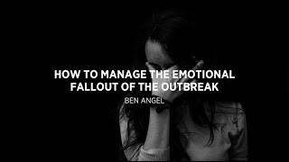 VIDEO 2: How to Manage The Emotional Fallout of The Outbreak