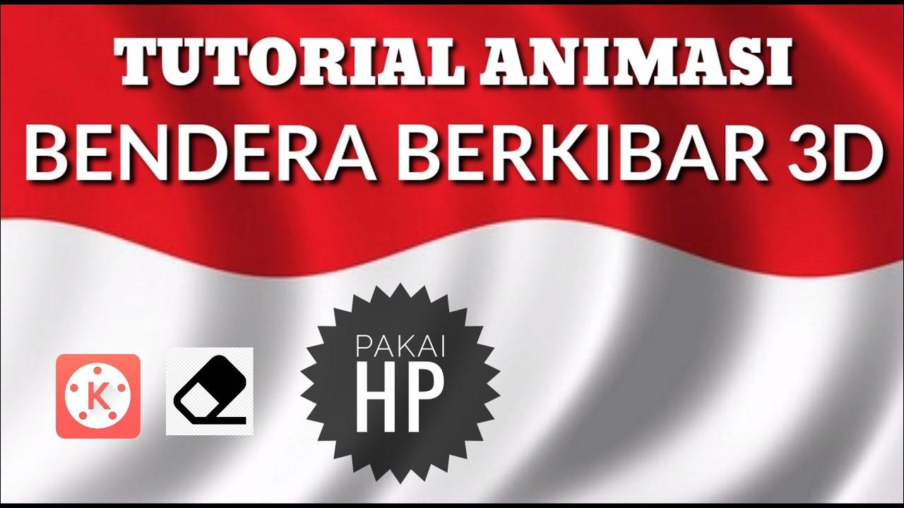 Tutorial Editing Animasi Bendera Berkibar 3d Pakai Hp Android Kinemaster Hut Ri 74 Youtube