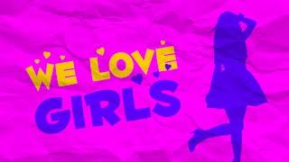 We love girls || VPL