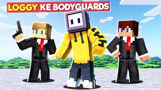 LOGGY HIRED BODYGUARDS