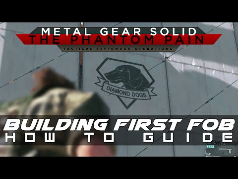 MGSV: The Phantom Pain How to build FOB (Forward Operating Base) Guide