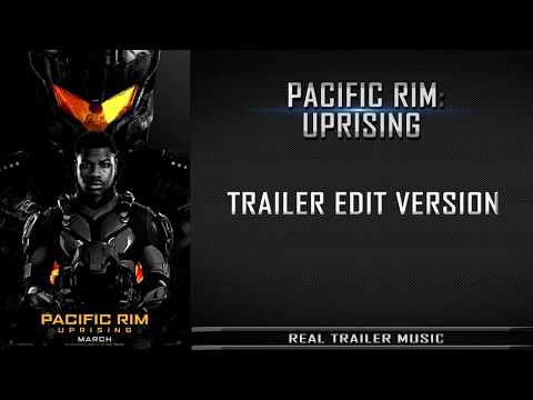 Pacific Rim 2: Uprising Trailer #1 Music | Trailer Edit Version