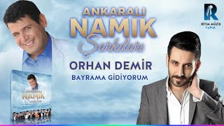 ORHAN DEMİR - BAYRAMA GİDİYORUM - ANKARALI NAMIK ŞARKILARI 2018