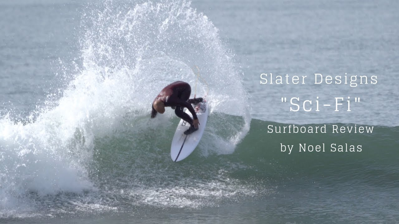 Slater Designs Sci Fi Surfboard Review By Noel Salas Ep 78