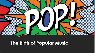 General Music History 1192 week 13 The Birth of Pop Music